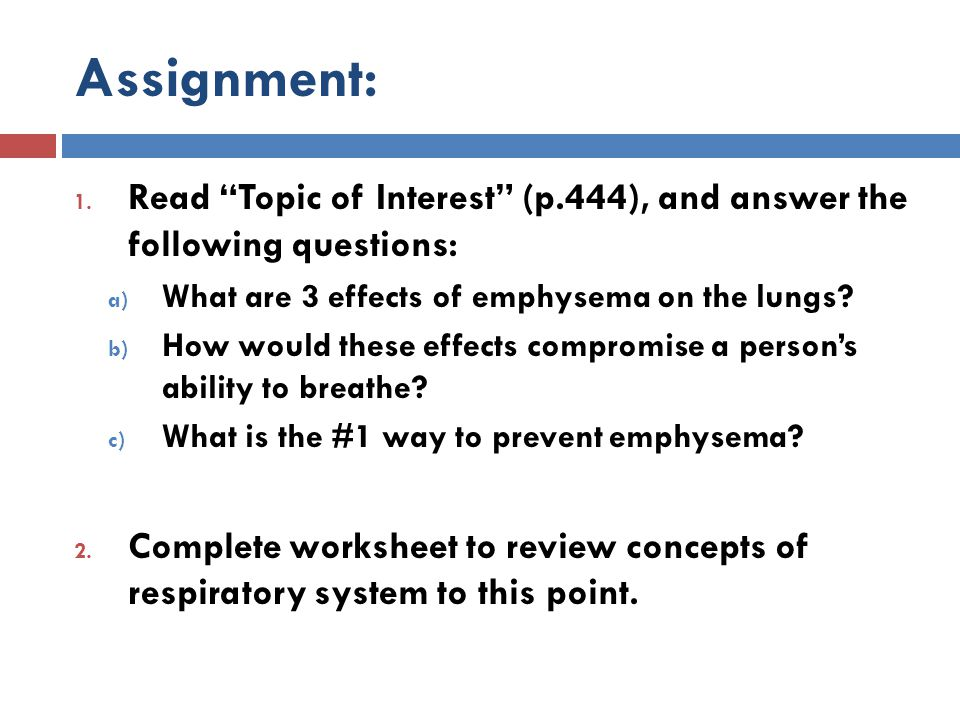 Assignment: Read Topic of Interest (p.444), and answer the following questions: What are 3 effects of emphysema on the lungs