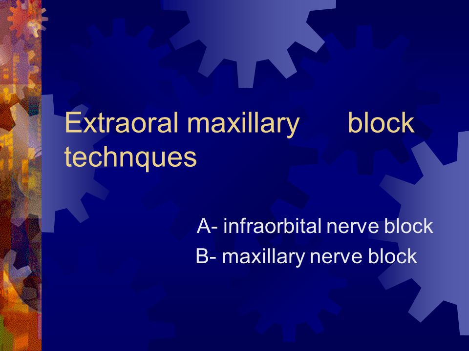 Extraoral maxillary block technques