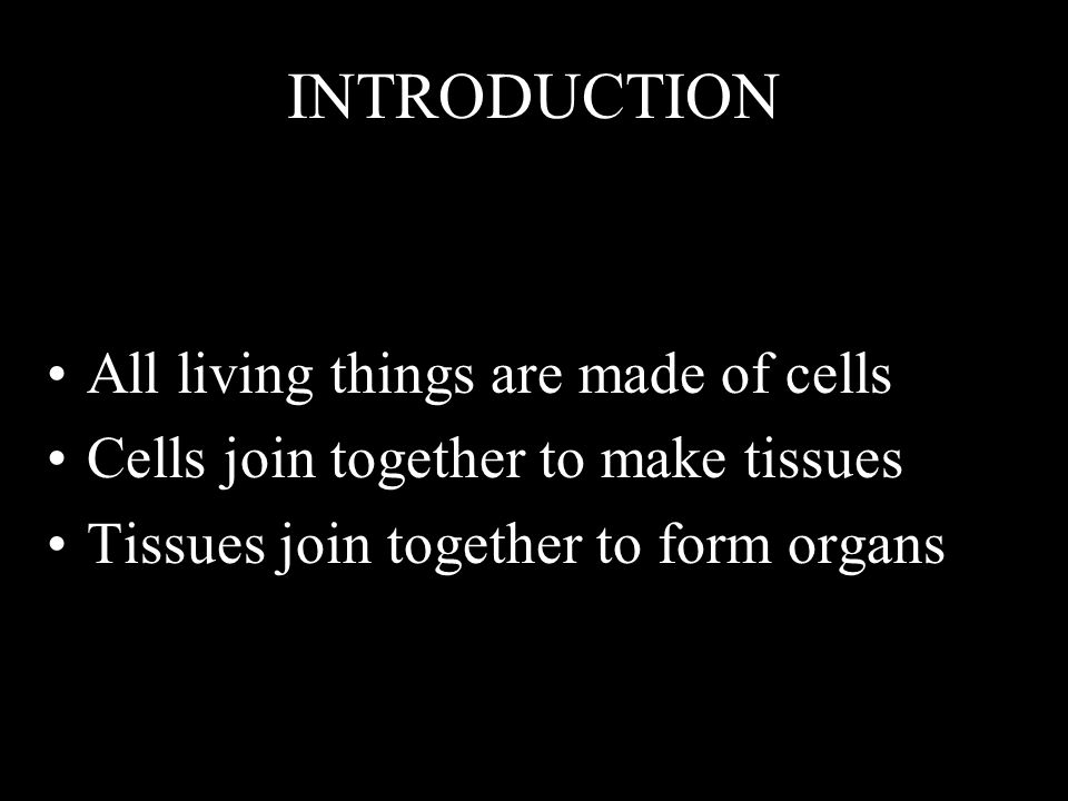 INTRODUCTION All living things are made of cells