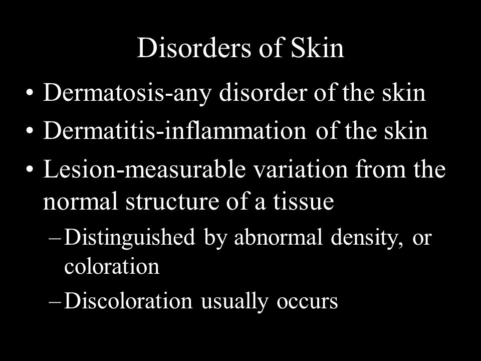 Disorders of Skin Dermatosis-any disorder of the skin