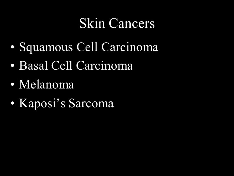 Skin Cancers Squamous Cell Carcinoma Basal Cell Carcinoma Melanoma