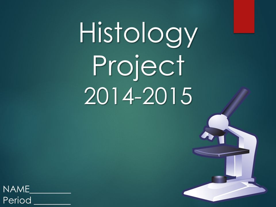Histology Project 2014-2015 NAME_________ Period ________