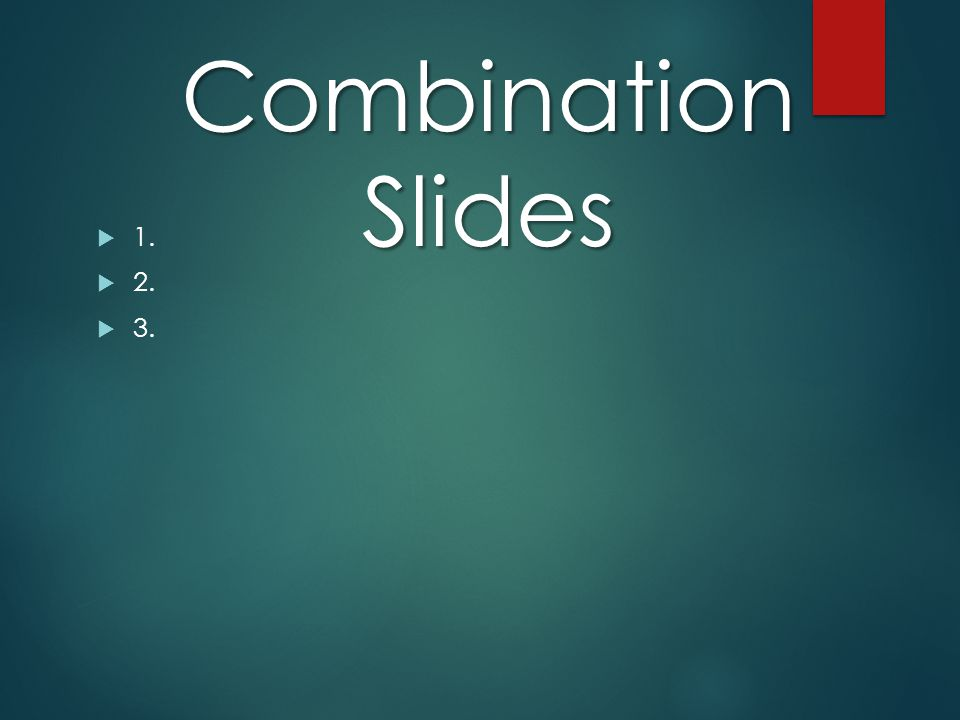 Combination Slides 1. 2. 3.