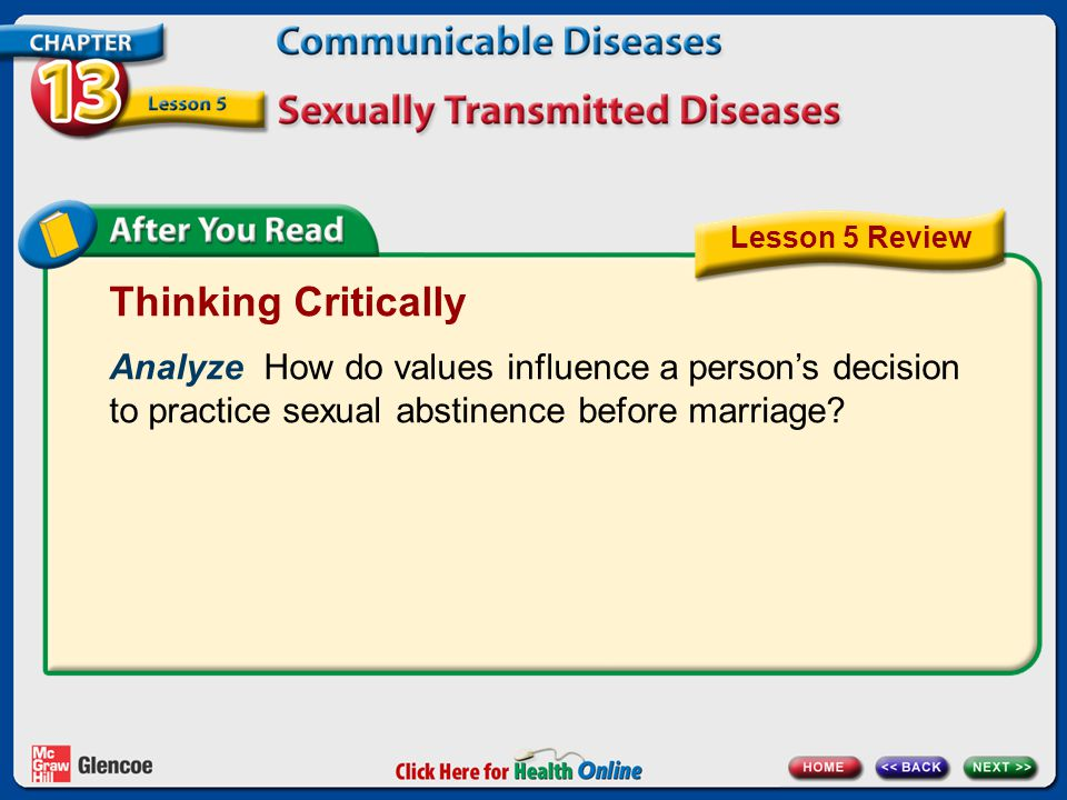 Lesson 5 Review Thinking Critically. Analyze How do values influence a person's decision to practice sexual abstinence before marriage