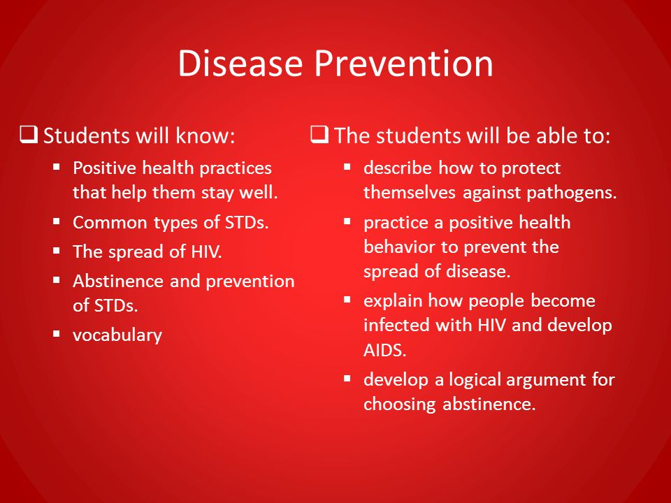 Disease Prevention Students will know: The students will be able to: