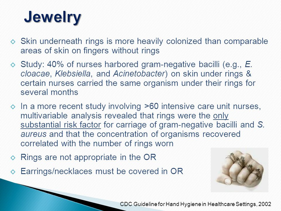 Jewelry Skin underneath rings is more heavily colonized than comparable areas of skin on fingers without rings.