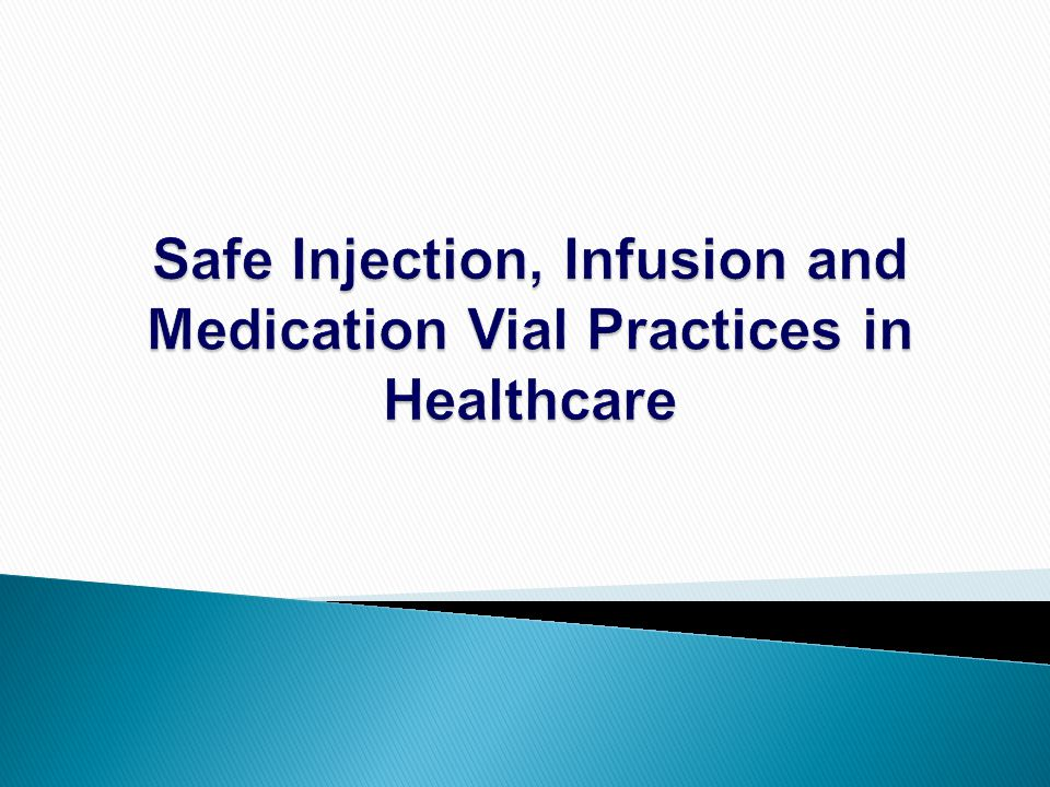 Safe Injection, Infusion and Medication Vial Practices in Healthcare