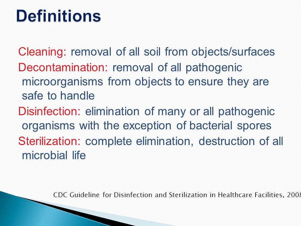 Definitions Cleaning: removal of all soil from objects/surfaces