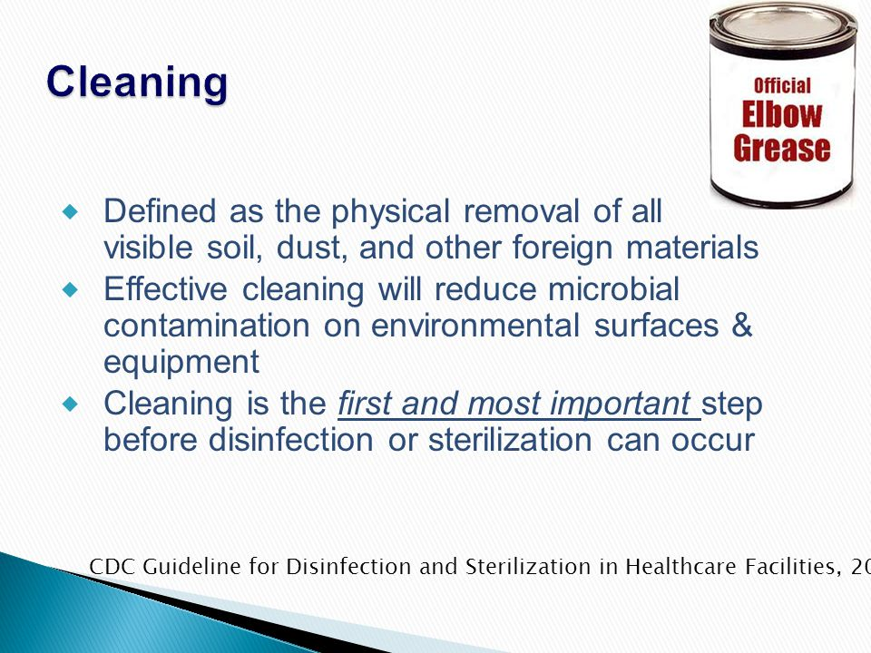 Cleaning Defined as the physical removal of all visible soil, dust, and other foreign materials.