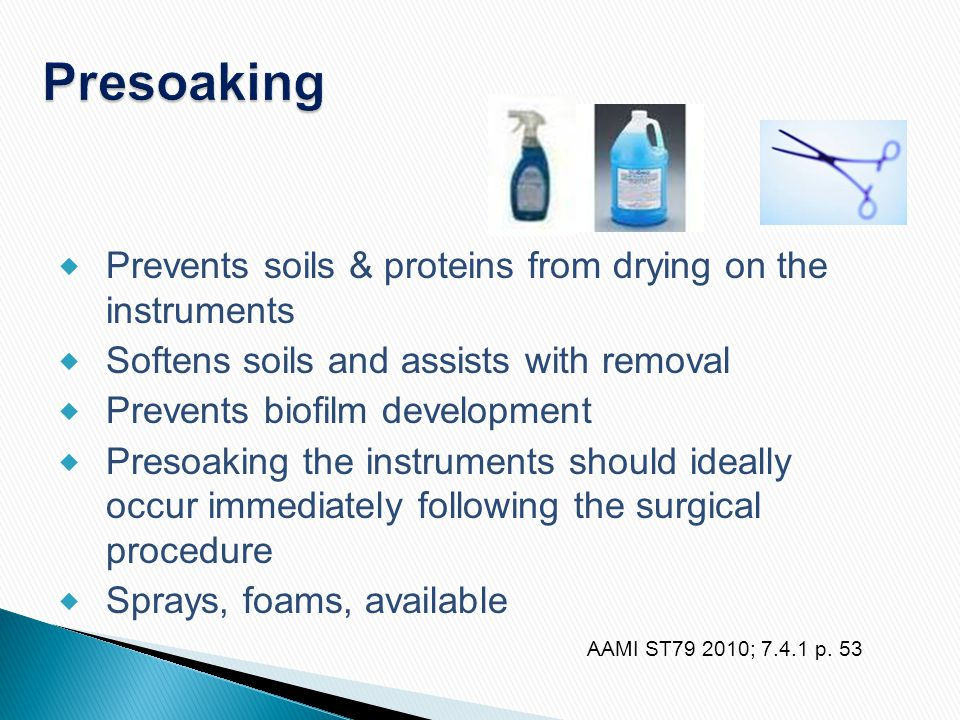 Presoaking Prevents soils & proteins from drying on the instruments