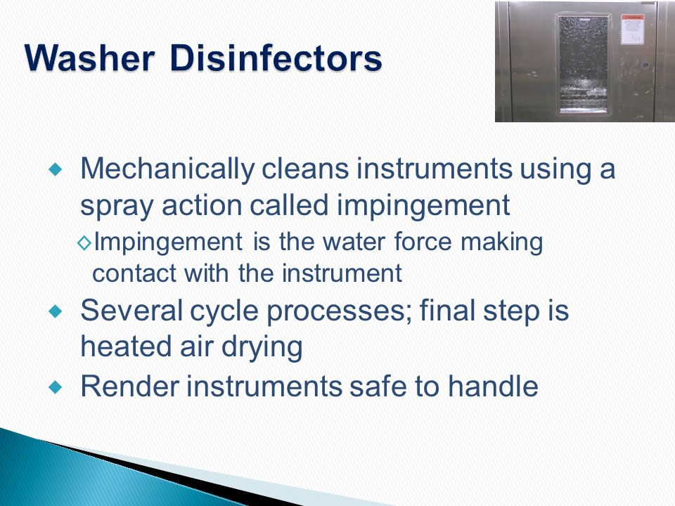 Washer Disinfectors Mechanically cleans instruments using a spray action called impingement.