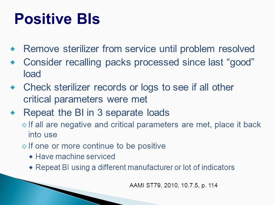 Positive BIs Remove sterilizer from service until problem resolved