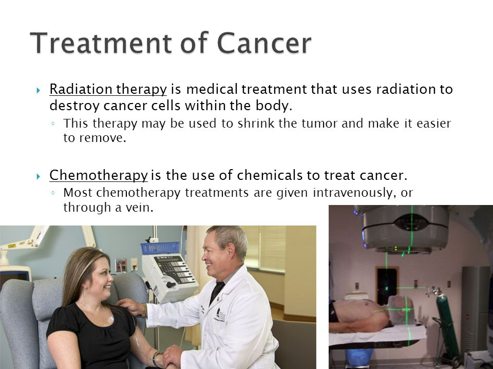 Treatment of Cancer Radiation therapy is medical treatment that uses radiation to destroy cancer cells within the body.