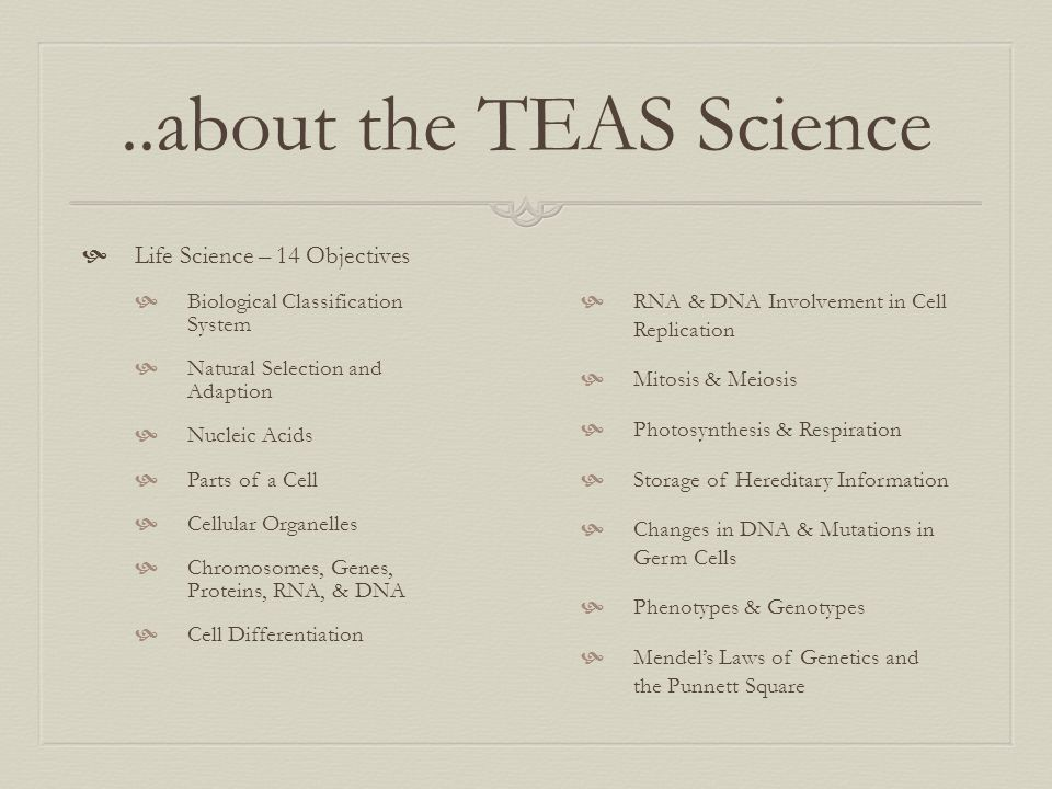 ..about the TEAS Science Life Science – 14 Objectives
