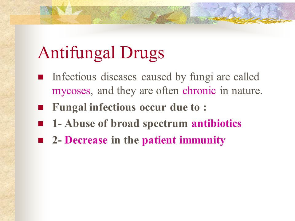 Antifungal Drugs Infectious diseases caused by fungi are called mycoses, and they are often chronic in nature.