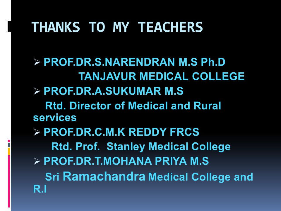 THANKS TO MY TEACHERS PROF.DR.S.NARENDRAN M.S Ph.D