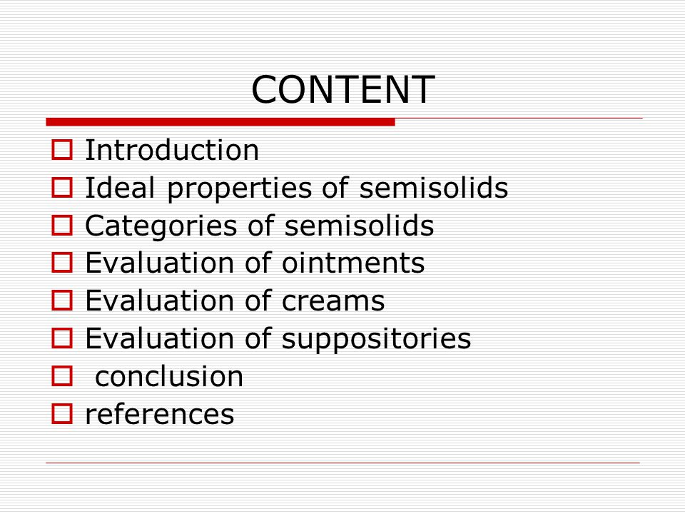 CONTENT Introduction Ideal properties of semisolids