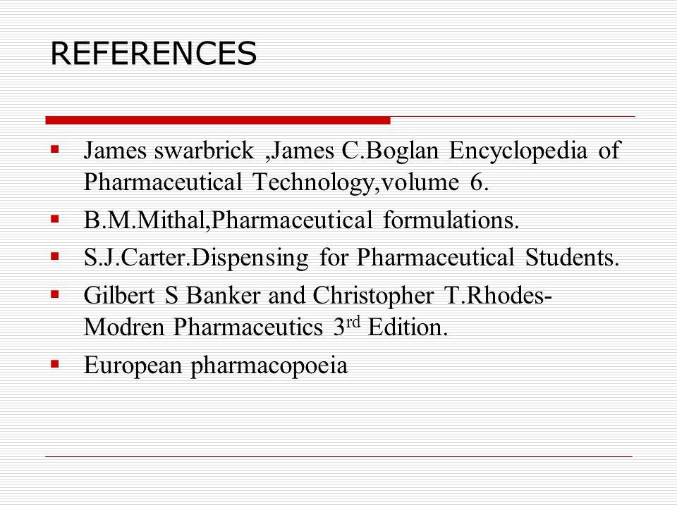 REFERENCES James swarbrick ,James C.Boglan Encyclopedia of Pharmaceutical Technology,volume 6. B.M.Mithal,Pharmaceutical formulations.
