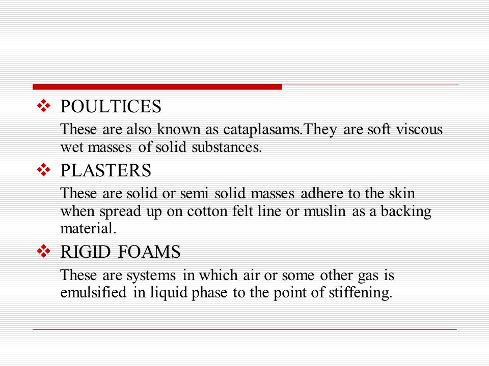 POULTICES PLASTERS RIGID FOAMS