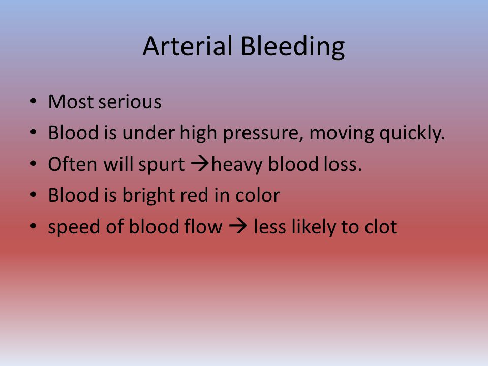 Arterial Bleeding Most serious