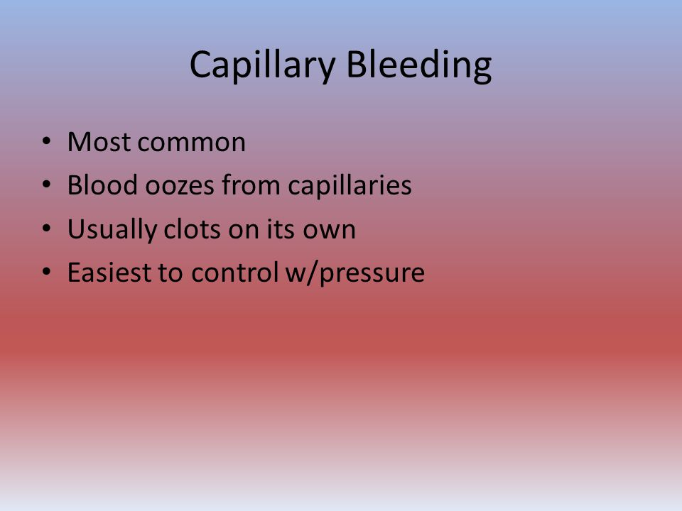Capillary Bleeding Most common Blood oozes from capillaries