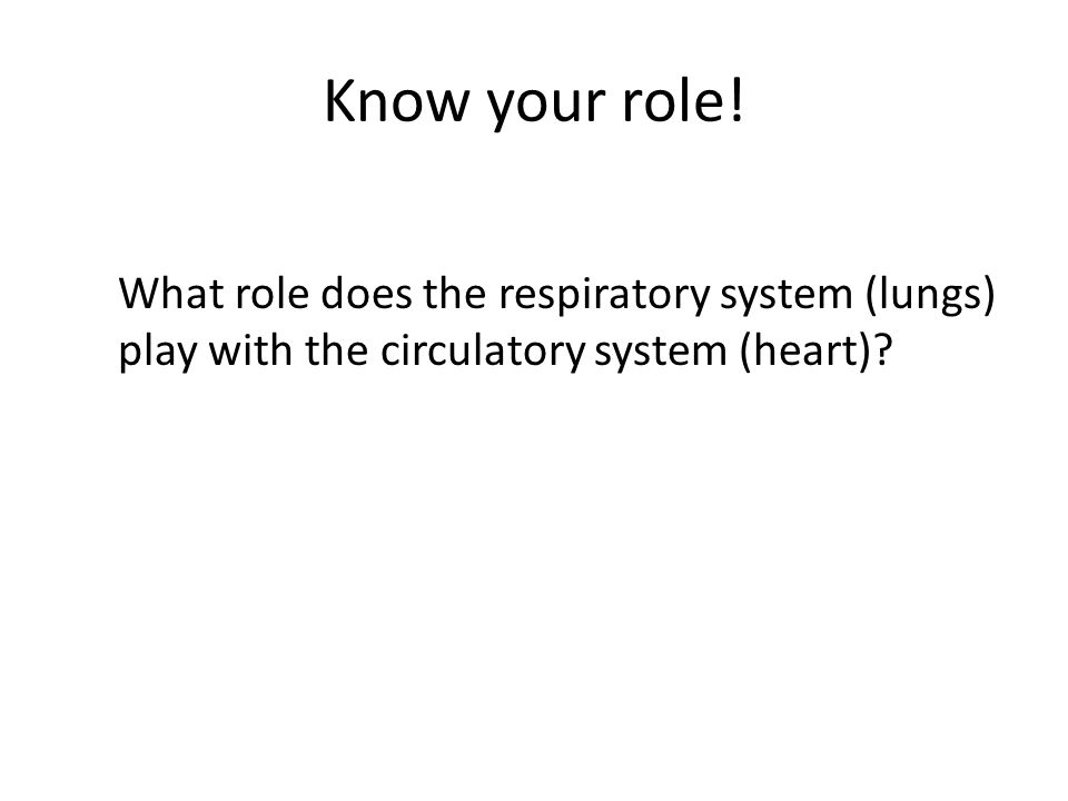 Know your role! What role does the respiratory system (lungs)