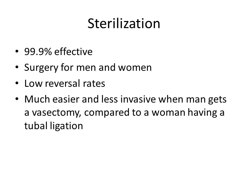 Sterilization 99.9% effective Surgery for men and women