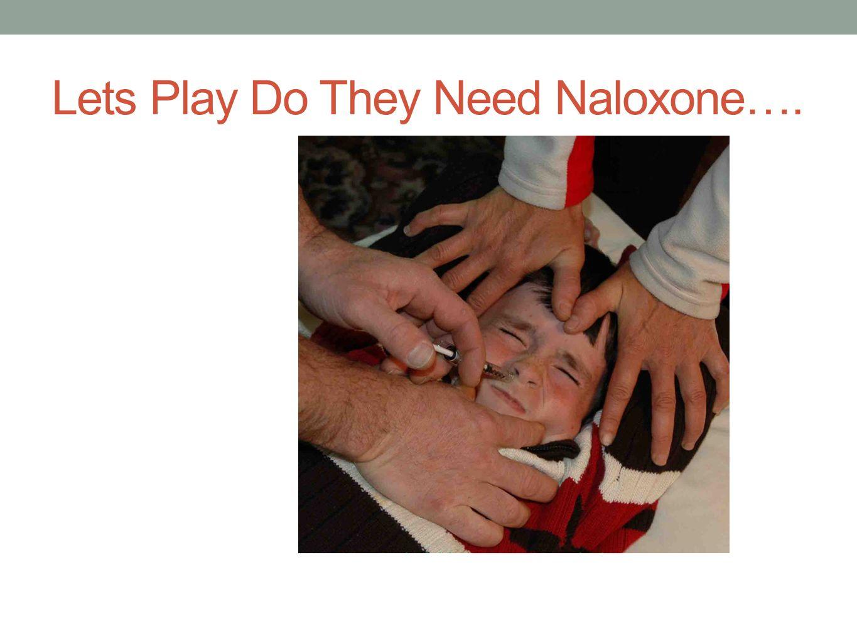 Lets Play Do They Need Naloxone….