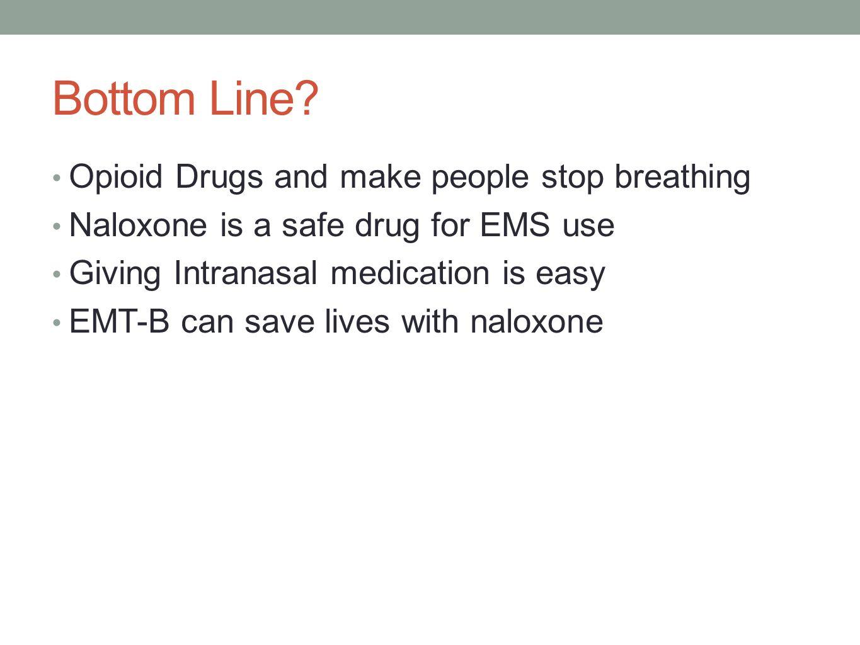 Bottom Line Opioid Drugs and make people stop breathing