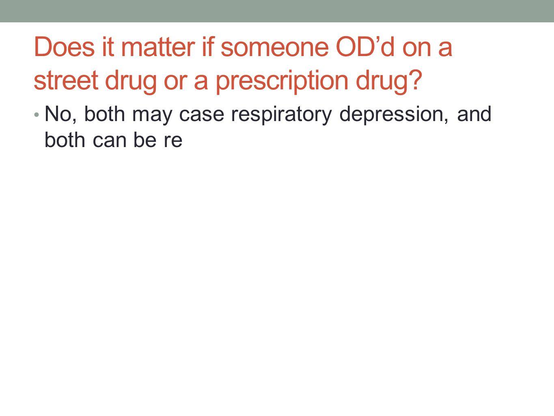 Does it matter if someone OD'd on a street drug or a prescription drug