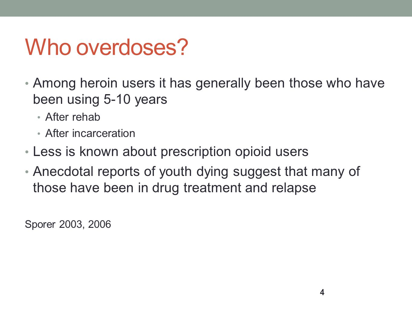 Who overdoses Among heroin users it has generally been those who have been using 5-10 years. After rehab.