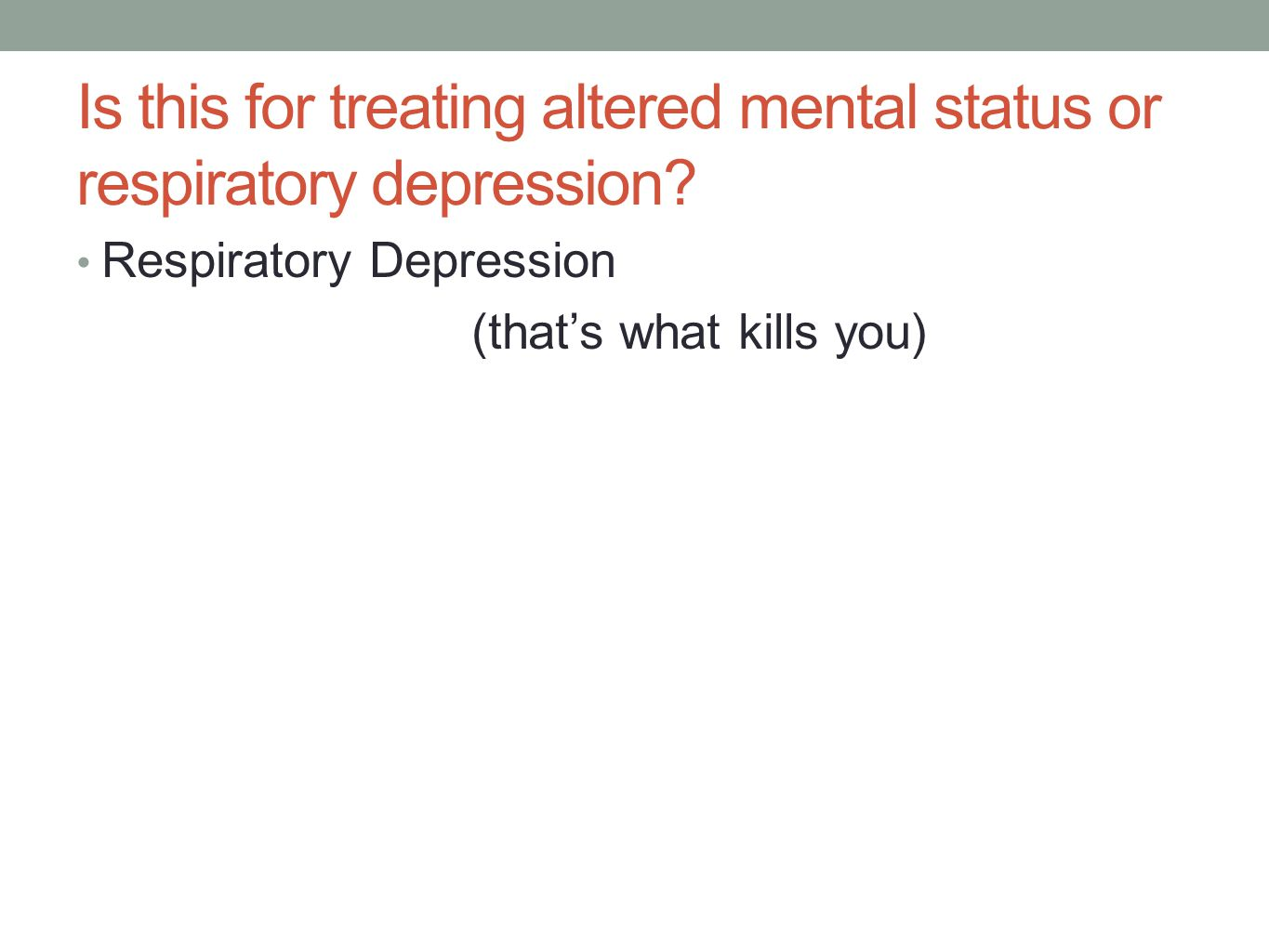 Is this for treating altered mental status or respiratory depression