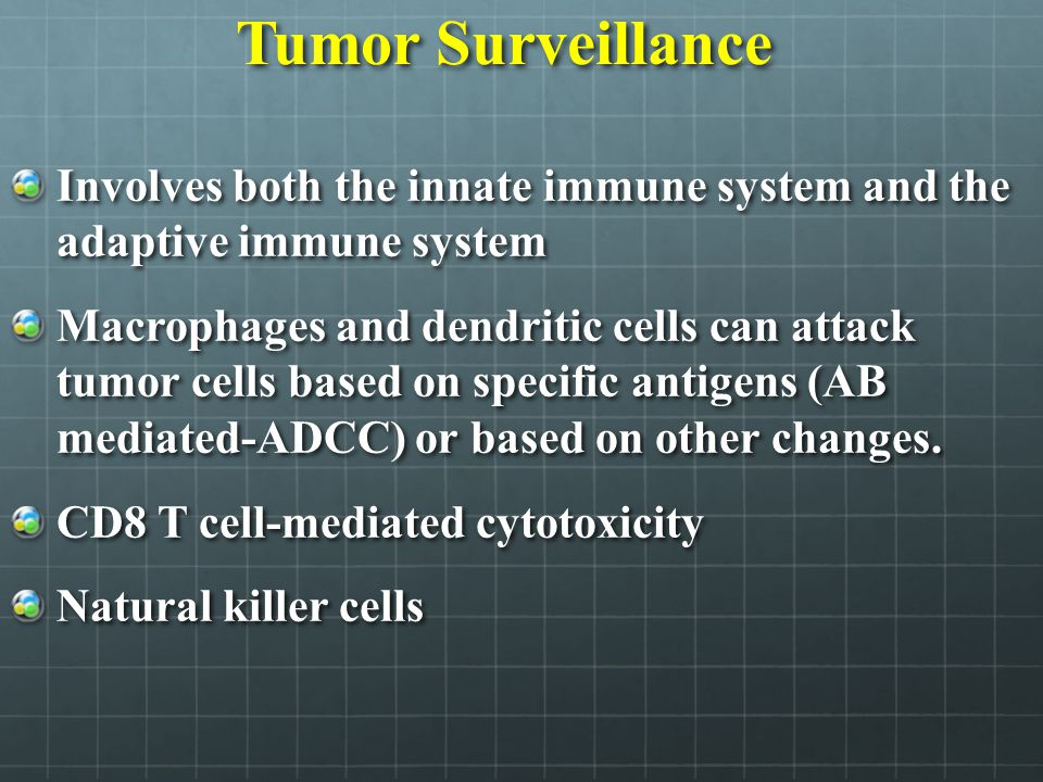 Tumor Surveillance Involves both the innate immune system and the adaptive immune system.