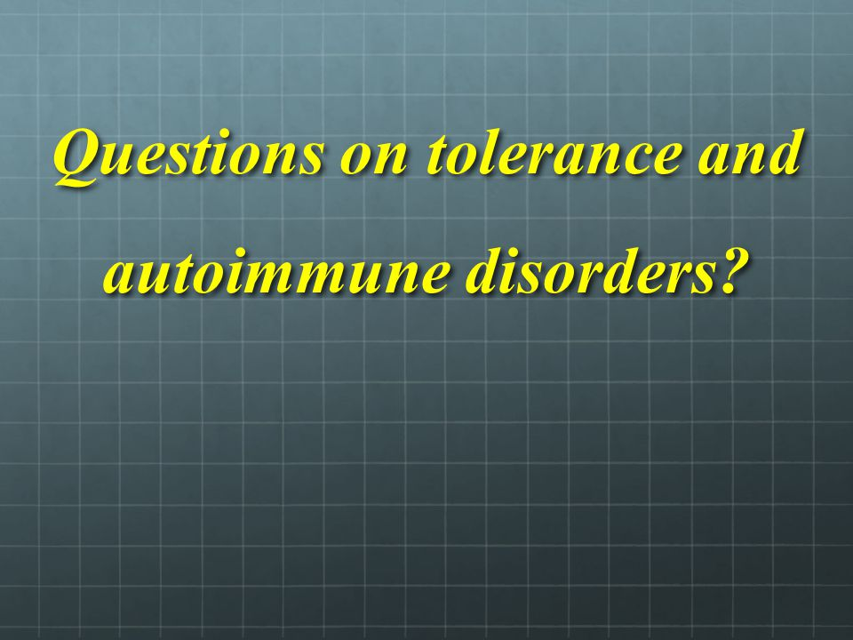 Questions on tolerance and autoimmune disorders