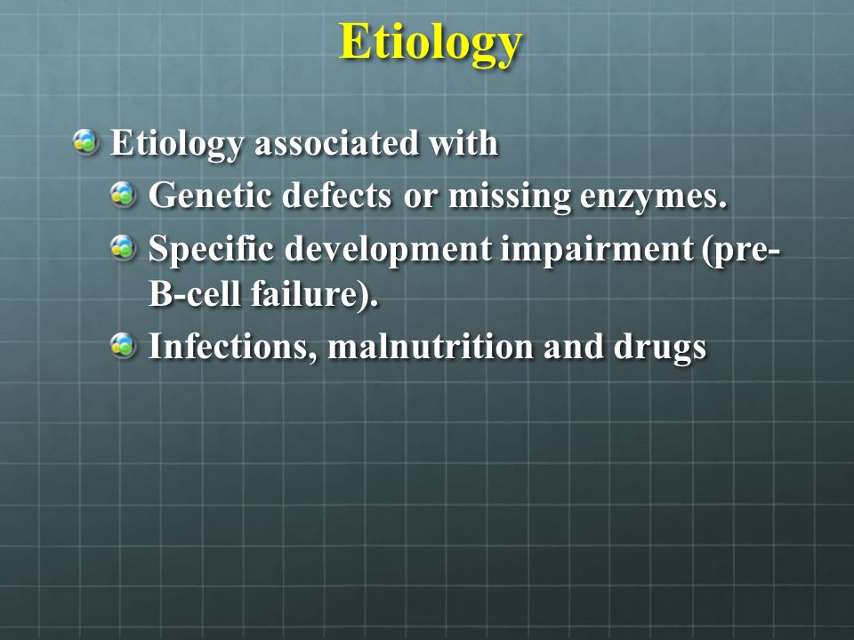 Etiology Etiology associated with Genetic defects or missing enzymes.