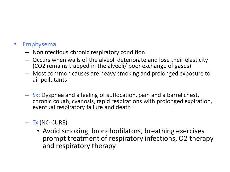 Emphysema Noninfectious chronic respiratory condition.