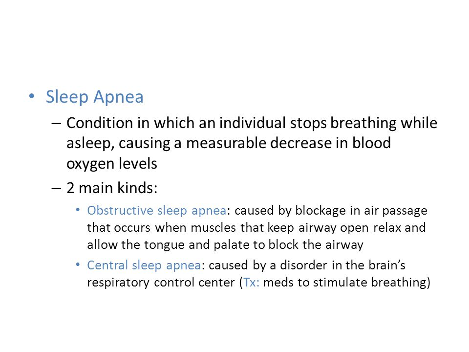 Sleep Apnea Condition in which an individual stops breathing while asleep, causing a measurable decrease in blood oxygen levels.