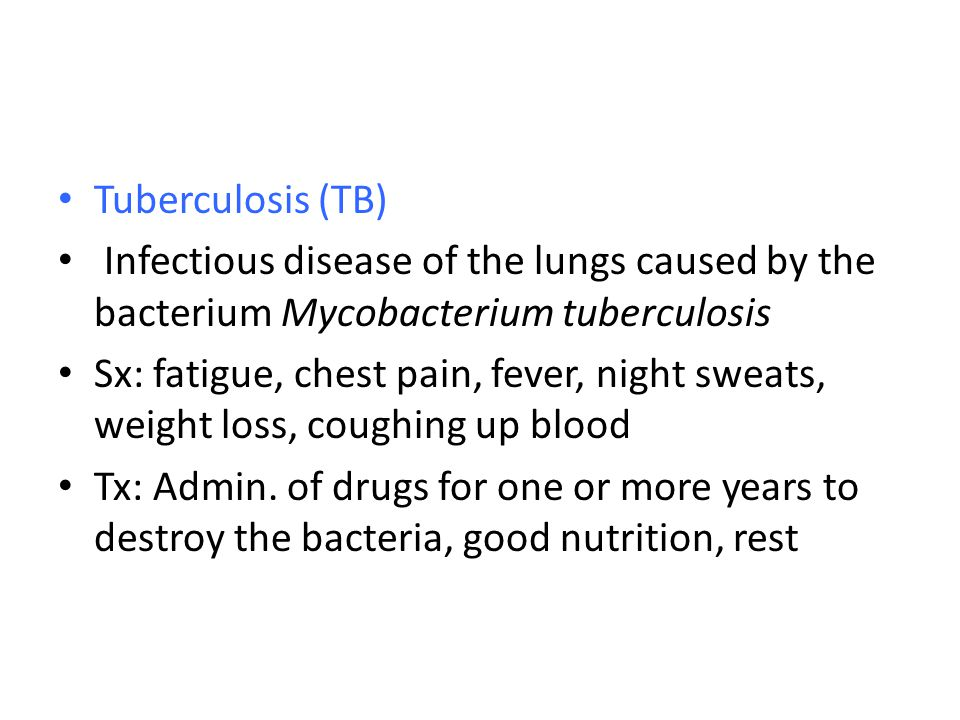 Tuberculosis (TB) Infectious disease of the lungs caused by the bacterium Mycobacterium tuberculosis.