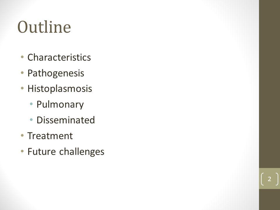 Outline Characteristics Pathogenesis Histoplasmosis Pulmonary