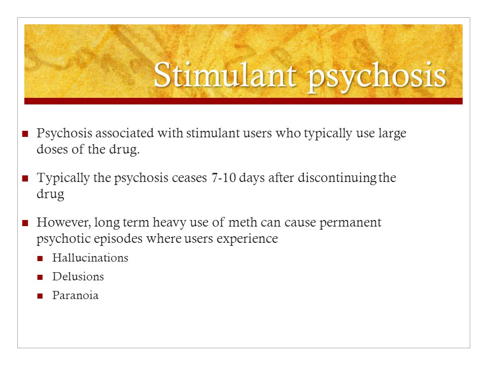 Stimulant psychosis Psychosis associated with stimulant users who typically use large doses of the drug.