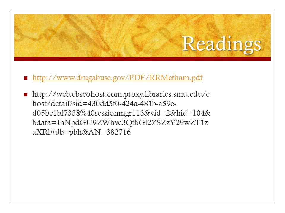 Readings http://www.drugabuse.gov/PDF/RRMetham.pdf
