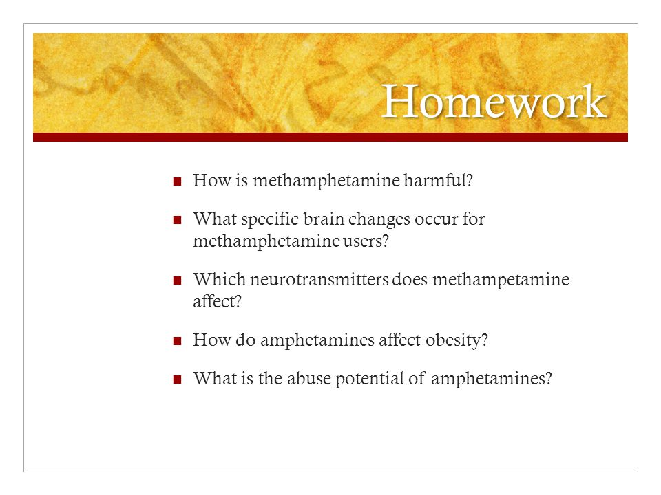 Homework How is methamphetamine harmful