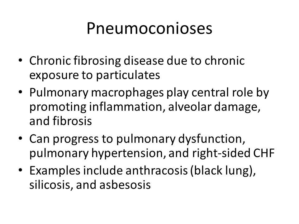 Pneumoconioses Chronic fibrosing disease due to chronic exposure to particulates.