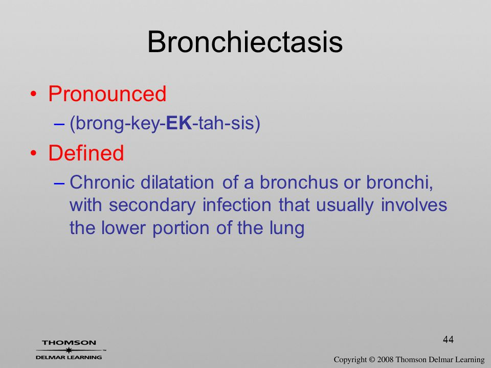 Bronchiectasis Pronounced Defined (brong-key-EK-tah-sis)