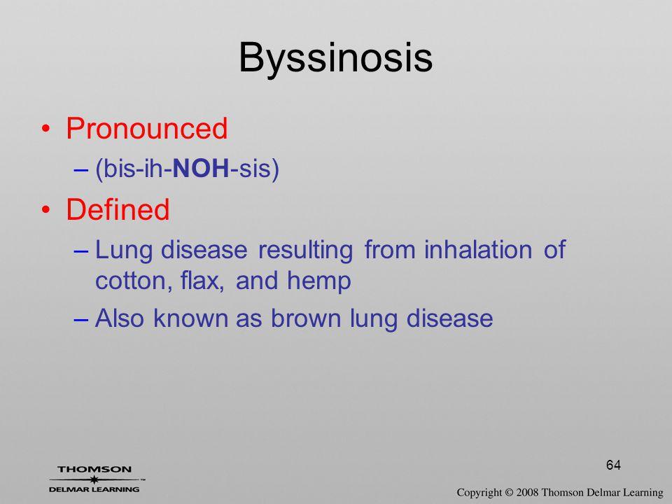 Byssinosis Pronounced Defined (bis-ih-NOH-sis)