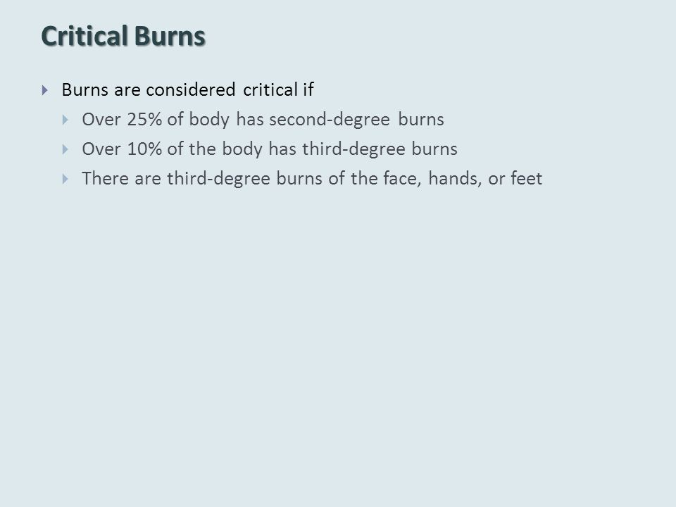 Critical Burns Burns are considered critical if