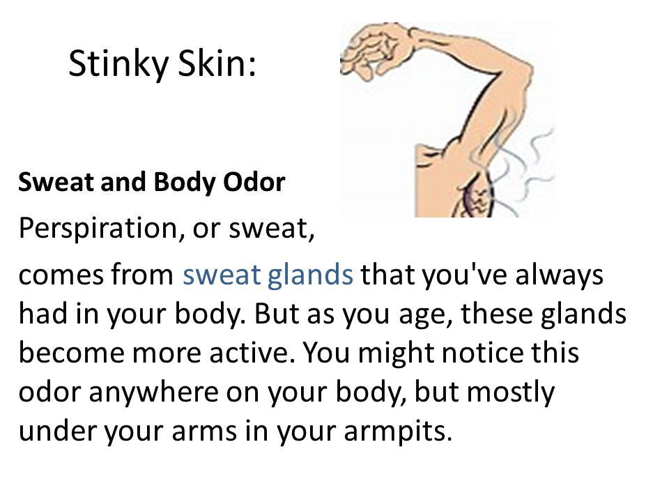 Stinky Skin: Perspiration, or sweat,