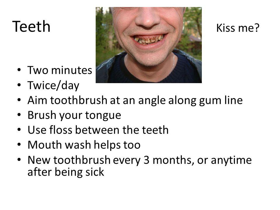 Teeth Kiss me Two minutes Twice/day