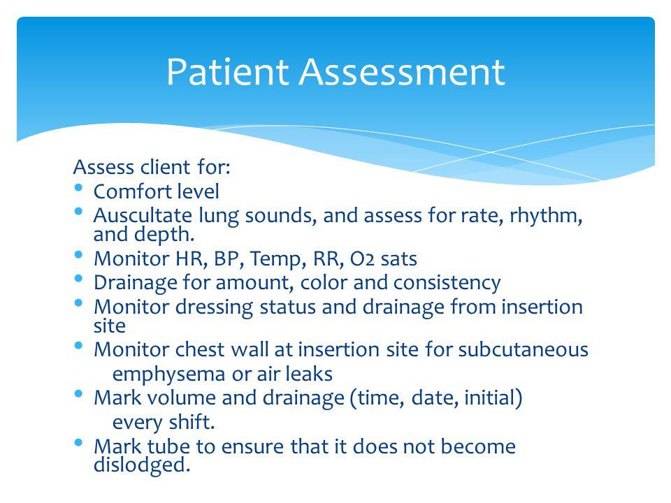 Patient Assessment Assess client for: Comfort level