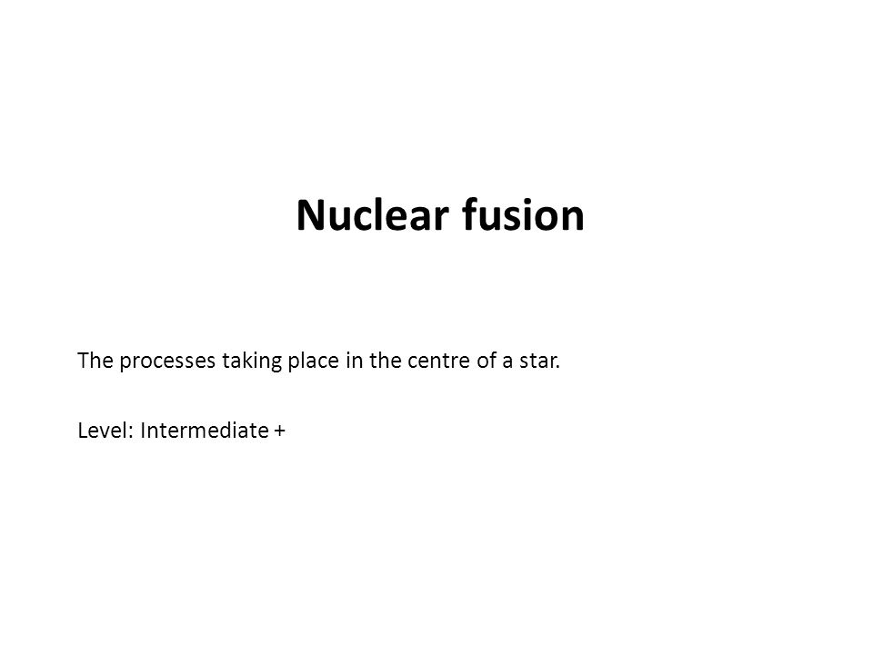 Nuclear fusion The processes taking place in the centre of a star.